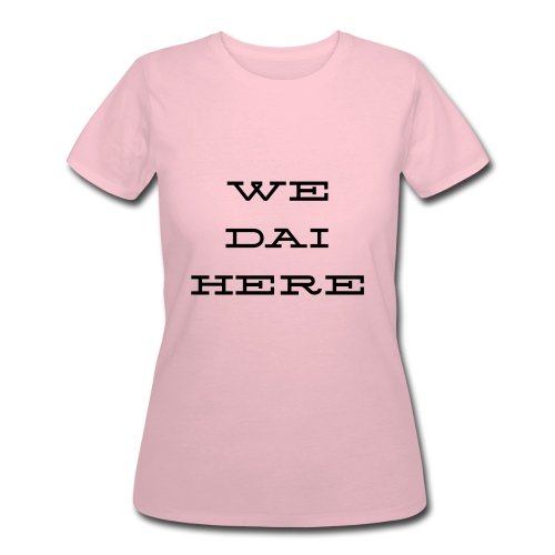 We Dai Here 2 - Women's 50/50 T-Shirt
