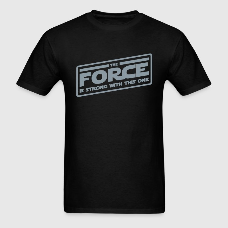 The Force Is Strong With This One - Men's T-Shirt