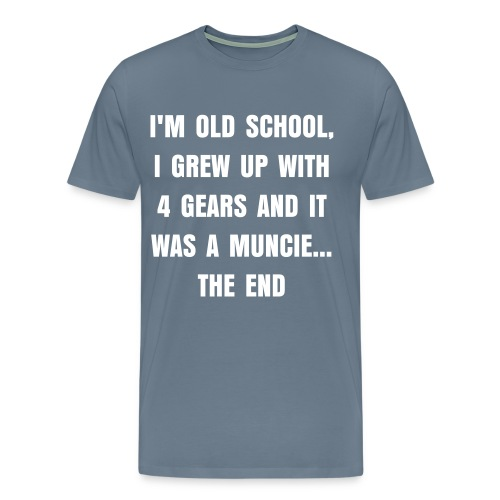 I'M OLD SCHOOL, I GREW UP WITH 4 GEARS AND IT WAS A MUNCIE - Men's Premium T-Shirt
