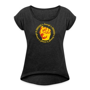 Enough is ENOUGH  - Women's Roll Cuff T-Shirt