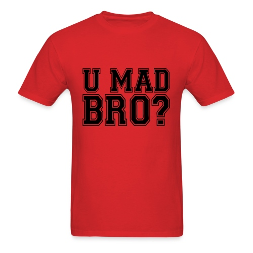 U Mad BRO? T-Shirt - Men's T-Shirt
