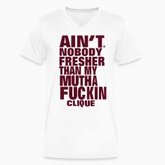 AIN'T NOBODY FRESHER THAN MY MUTHAFUCKING CLIQUE T-Shirts