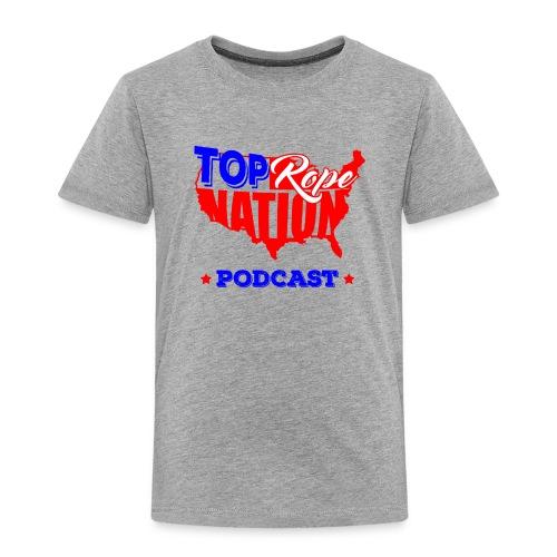 Top Rope Nation Toddler Shirt - Toddler Premium T-Shirt