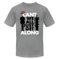 T-Shirts ~ Men's T-Shirt by American Apparel ~ Can't We All Just Get Along