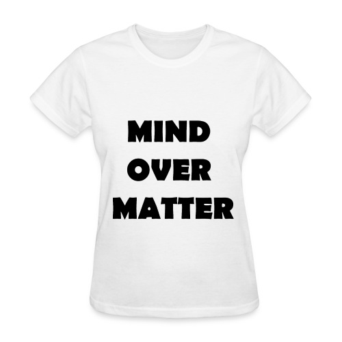 Mind Over Matter - Women's T-Shirt
