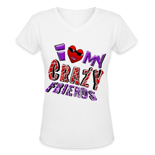 I Love My Crazy Friends. TM  Ladies Shirt - Women's V-Neck T-Shirt