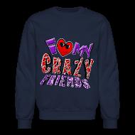 Long Sleeve Shirts ~ Crewneck Sweatshirt ~ I Love My Crazy Friends. TM  Sweatshirt