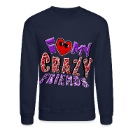 Long Sleeve Shirts ~ Crewneck Sweatshirt ~ I Love My Crazy Friends. TM  Sweatshirt