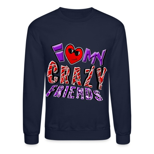 I Love My Crazy Friends. TM  Sweatshirt - Crewneck Sweatshirt