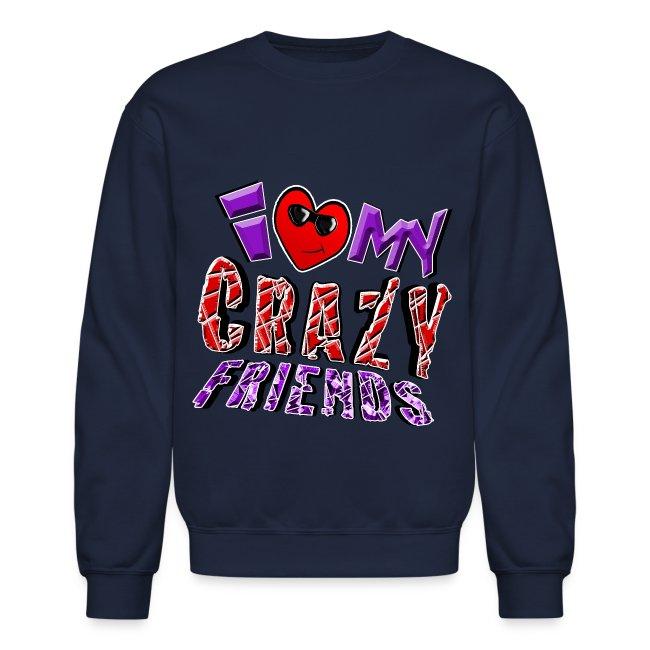 I Love My Crazy Friends. TM  Sweatshirt