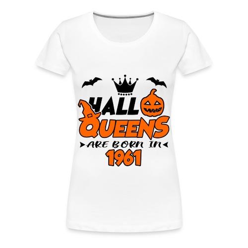 HALLOQUEENS ARE BORN IN 1961, HALLOQUEENS, ARE BORN IN 1961, 1961, BORNN, BIRTH, BIRTHDAY, VINTAGE, LEGENDS - Women's Premium T-Shirt