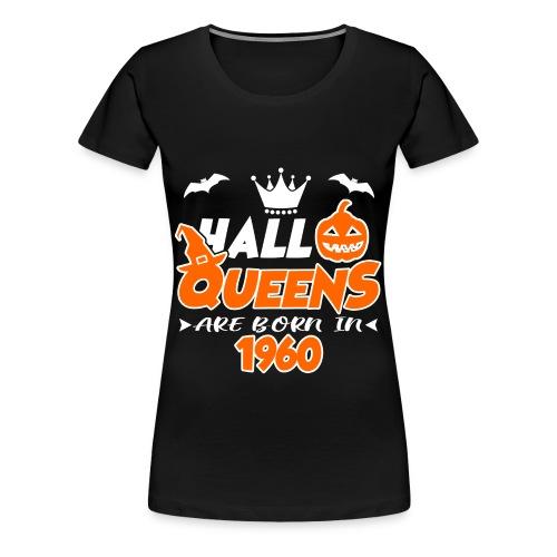 HALLOQUEENS ARE BORN IN 1960, HALLOQUEENS, ARE BORN IN 1960, 1960, BORNN, BIRTH, BIRTHDAY, VINTAGE, LEGENDS - Women's Premium T-Shirt