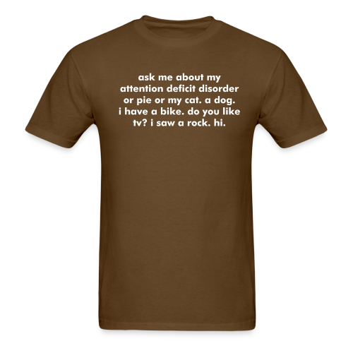 Men's - ORIGINAL & OFFICIAL Ask me about my attention deficit disorder or pie or my cat. a dog. i have a bike. do you like tv? i saw a rock. hi - Men's T-Shirt