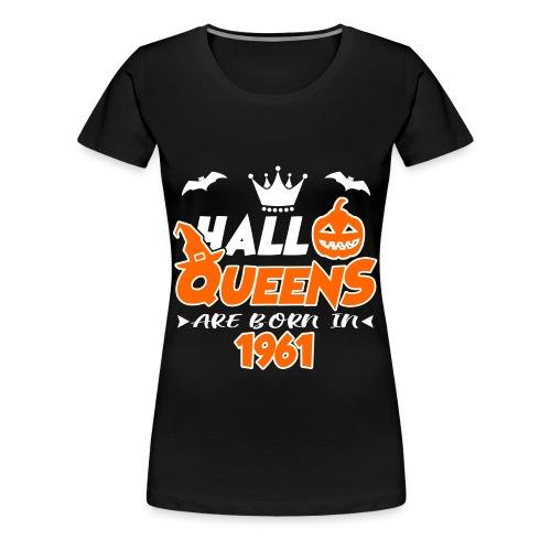 HALLOQUEENS ARE BORN IN 1962, HALLOQUEENS, ARE BORN IN 1962, 1962, BORNN, BIRTH, BIRTHDAY, VINTAGE, LEGENDS - Women's Premium T-Shirt