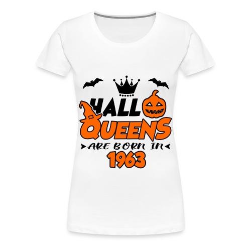 HALLOQUEENS ARE BORN IN 1963, HALLOQUEENS, ARE BORN IN 1963, 1963, BORNN, BIRTH, BIRTHDAY, VINTAGE, LEGENDS - Women's Premium T-Shirt