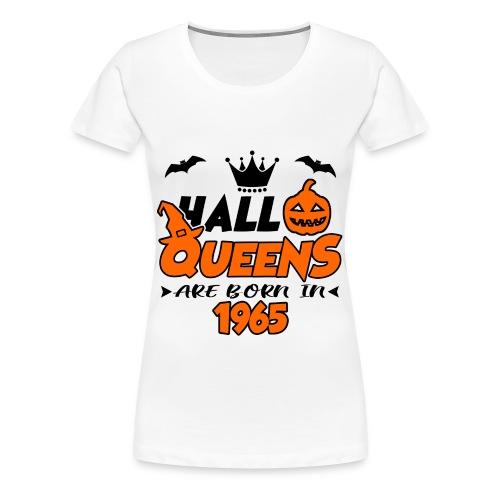 HALLOQUEENS ARE BORN IN 1965, HALLOQUEENS, ARE BORN IN 1965, 1965, BORNN, BIRTH, BIRTHDAY, VINTAGE, LEGEND - Women's Premium T-Shirt