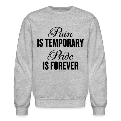Pain Is Temporary Pride Is Forever - Crewneck Sweatshirt