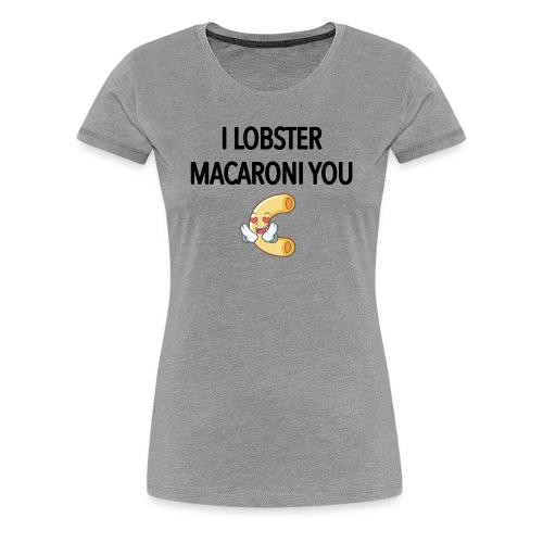 I Lobster Macaroni You - Women's - Women's Premium T-Shirt