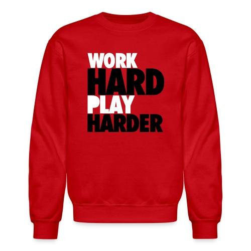 Work Hard Play Harder - Crewneck Sweatshirt
