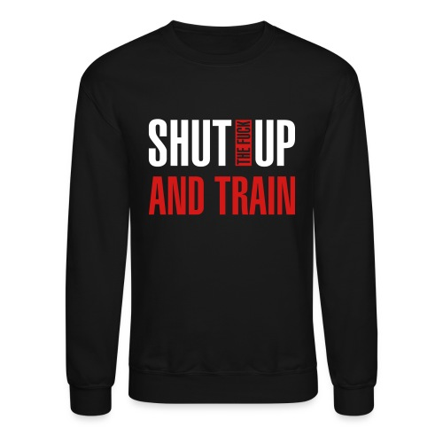 Shut Up And Train - Crewneck Sweatshirt