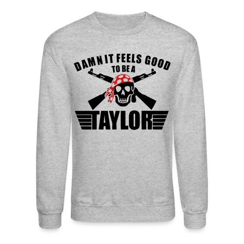 Damn It Feels Good To Be A Taylor - Crewneck Sweatshirt