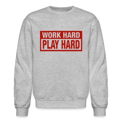Work Hard Play Hard - Crewneck Sweatshirt