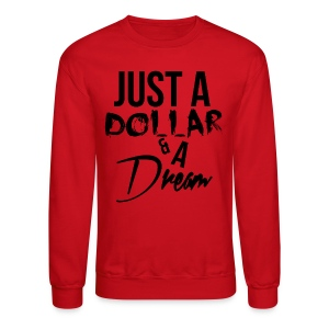 Just A Dollar & A Dream (Crewneck / Black) - Crewneck Sweatshirt