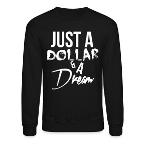 Just A Dollar & A Dream (Crewneck / White) - Crewneck Sweatshirt