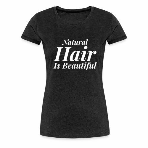 Natural Hair Is Beautiful Women's Tee - Women's Premium T-Shirt