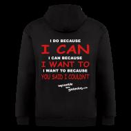 Zip Hoodies & Jackets ~ Men's Zip Hoodie ~ I Do Because I Can