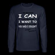 Long Sleeve Shirts ~ Men's Long Sleeve T-Shirt ~ I Do Because I Can