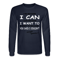 Long Sleeve Shirts ~ Men's Long Sleeve T-Shirt ~ I Do Because I Can
