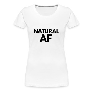 NATURAL AF Women's Tee - Women's Premium T-Shirt