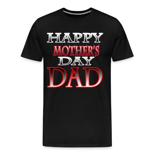 Happy Mother's Day Dad - Men's Premium T-Shirt