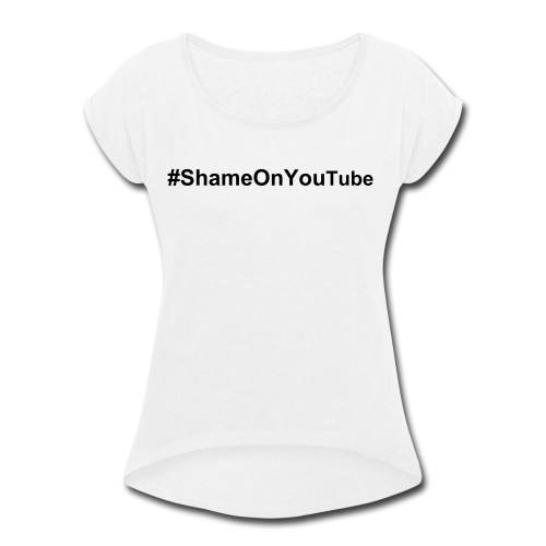 Shame on YouTube Hashtag - Women's Roll Cuff T-Shirt