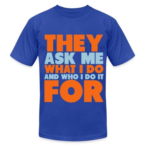 They Ask Me What I Do And Who I Do It For Mens - Men's Fine Jersey T-Shirt