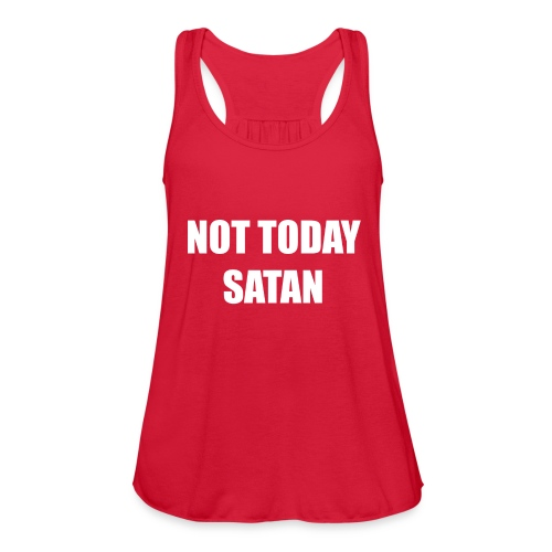 not today satan - Women's Flowy Tank Top by Bella