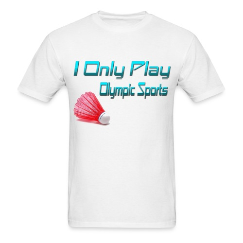 I only Play Olympic Sports - Men's T-Shirt