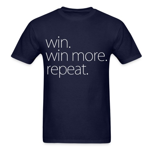 Win. Win More. Repeat. - T Shirt - Men's T-Shirt