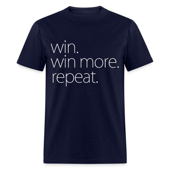 Win. Win More. Repeat. - T Shirt