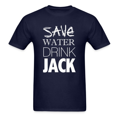 Save Water. Drink Jack. - T Shirt - Men's T-Shirt