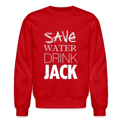 Save Water. Drink Jack. - Sweatshirt - Crewneck Sweatshirt