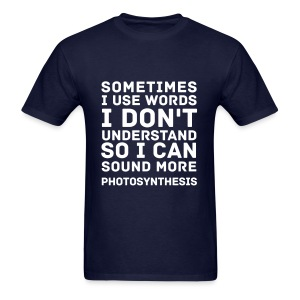 Sometimes I Use Words I Don't Understand.... - Men's T-Shirt