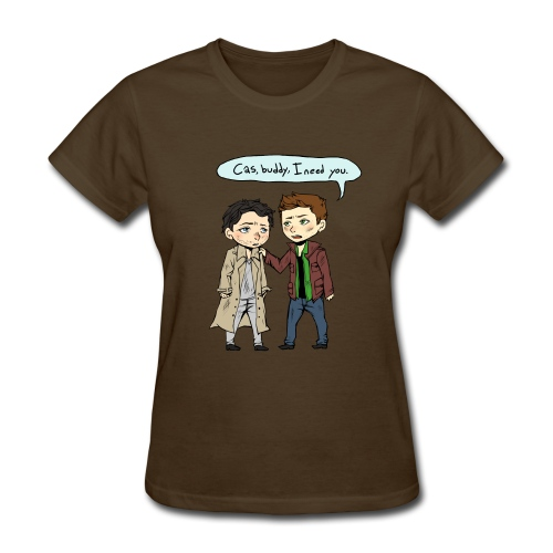 Cas, buddy, I need you [DESIGN BY CHARLIE] - Women's T-Shirt