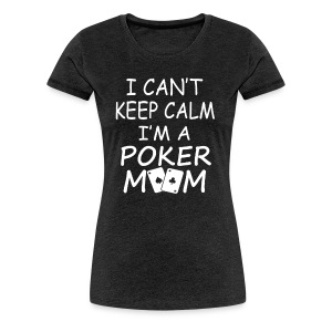 I'M A POKER MOM - Women's Premium T-Shirt