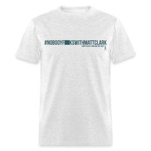 Nobody F**ks with Matt Clark (edited) - Men's T-Shirt