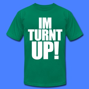 I'm Turnt Up T-Shirts - stayflyclothing.com - Men's T-Shirt by American Apparel