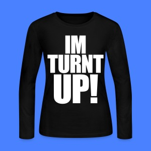 I'm Turnt Up Long Sleeve - stayflyclothing.com - Women's Long Sleeve Jersey T-Shirt