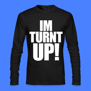 I'm Turnt Up Long Sleeve - stayflyclothing.com - Men's Long Sleeve T-Shirt by Next Level