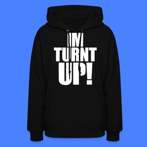 I'm Turnt Up Hoodies - stayflyclothing.com - Women's Hoodie